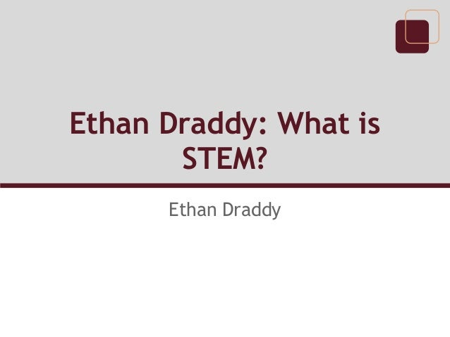 Ethan Draddy: What is       STEM?      Ethan Draddy