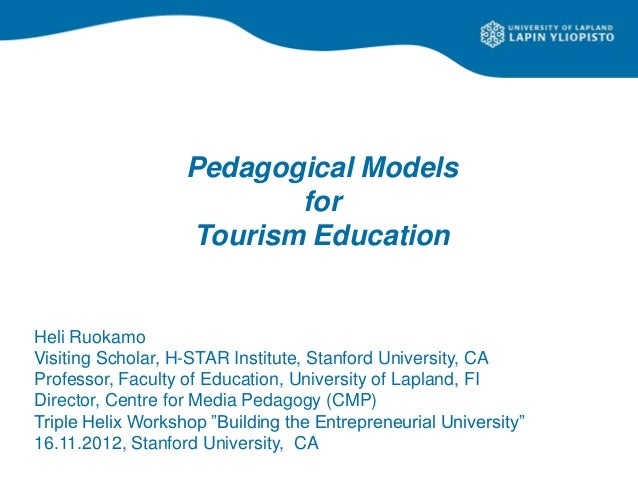 Pedagogical Models                          for                   Tourism EducationHeli RuokamoVisiting Scholar, H-STAR In...
