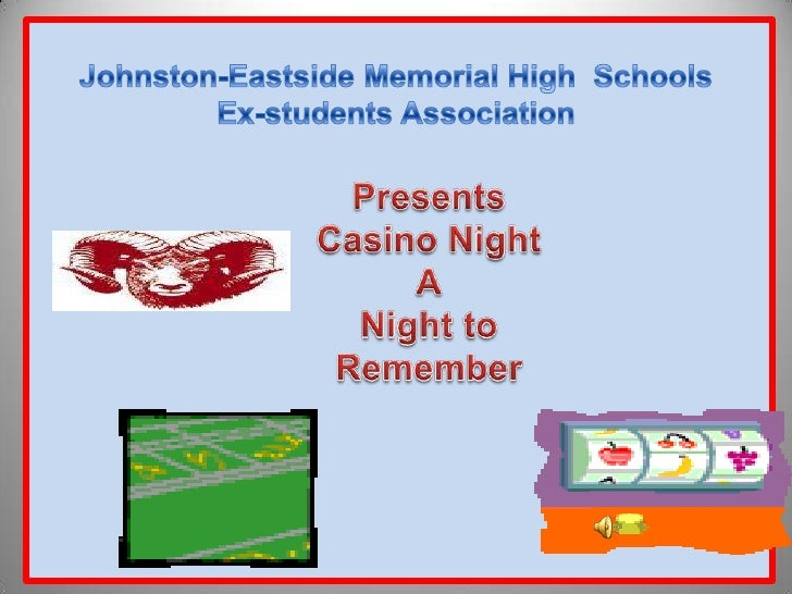 Johnston-Eastside Memorial High  Schools<br />Ex-students Association<br />Presents<br />Casino Night<br />A<br />Night to...