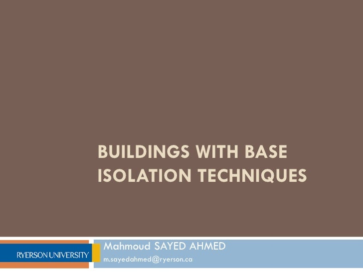 BUILDINGS WITH BASEISOLATION TECHNIQUESMahmoud SAYED AHMEDm.sayedahmed@ryerson.ca