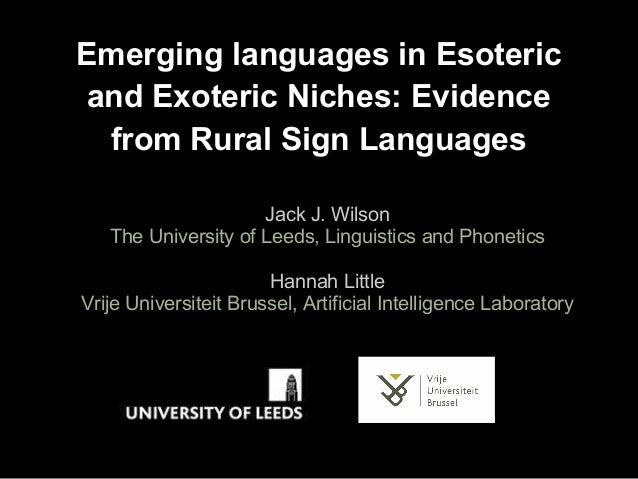 Emerging languages in Esotericand Exoteric Niches: Evidencefrom Rural Sign LanguagesJack J. WilsonThe University of Leeds,...