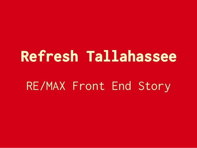 Refresh Tallahassee: The RE/MAX Front End Story