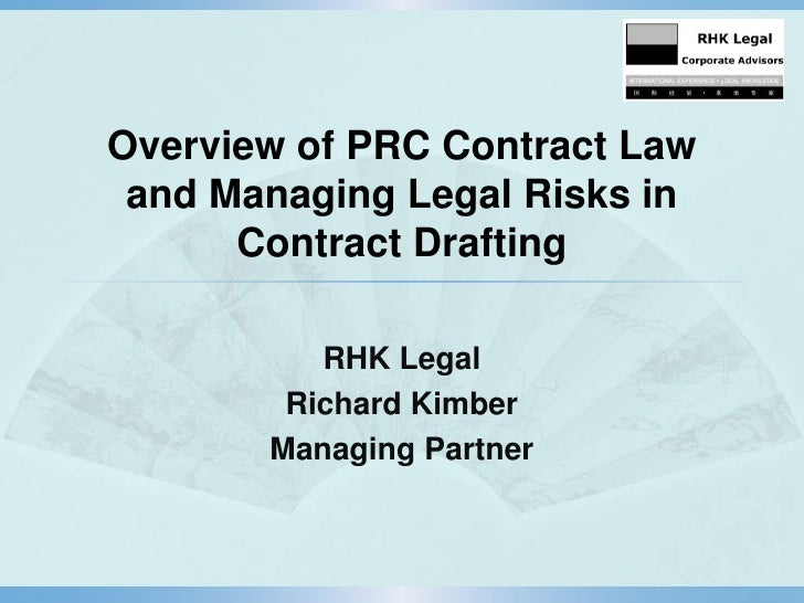 Overview of PRC Contract Law and Managing Legal Risks in      Contract Drafting          RHK Legal        Richard Kimber  ...