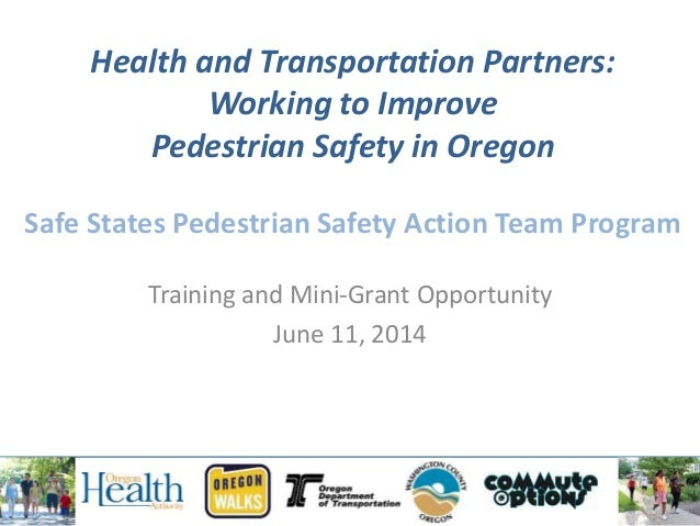 Health and Transportation Partners: Working to Improve Pedestrian Safety in Oregon Safe States Pedestrian Safety Action Te...