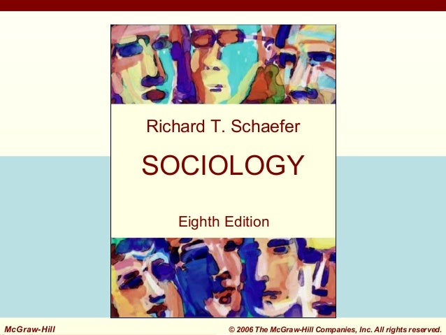 1-1  Richard T. Schaefer  SOCIOLOGY Eighth Edition  McGraw-Hill McGraw-Hill  © 2006 The McGraw-Hill Companies, Inc. All ri...