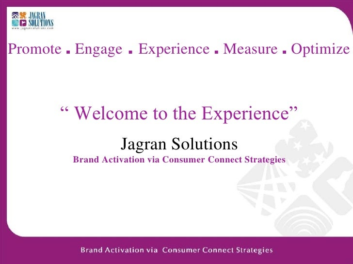"""Promote . Engage . Experience . Measure . Optimize           """" Welcome to the Experience""""                    Jagran Soluti..."""