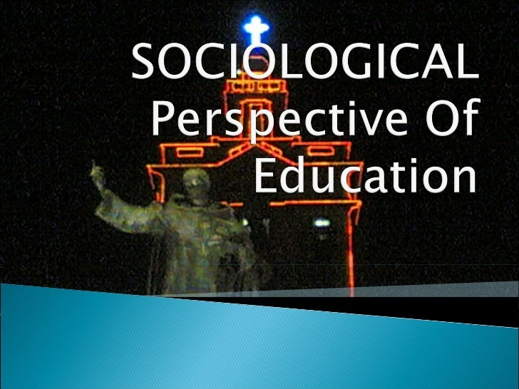Copy of sociological perspective of education