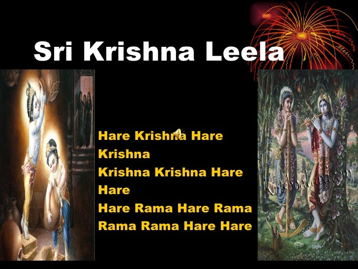 Sri Krishna Leela    Hare Krishna Hare    Krishna    Krishna Krishna Hare    Hare    Hare Rama Hare Rama    Rama Rama Hare...