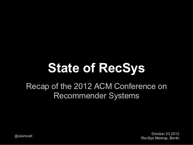 State of RecSys     Recap of the 2012 ACM Conference on           Recommender Systems                                     ...