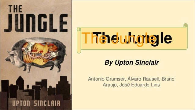 an analysis of the topic of the novel the jungle by upton sinclair Critical analysis of upton sinclair's the jungle - the jungle is a novel that  focuses on a  throughout the story the author's main focus or theme is the  conflict of.
