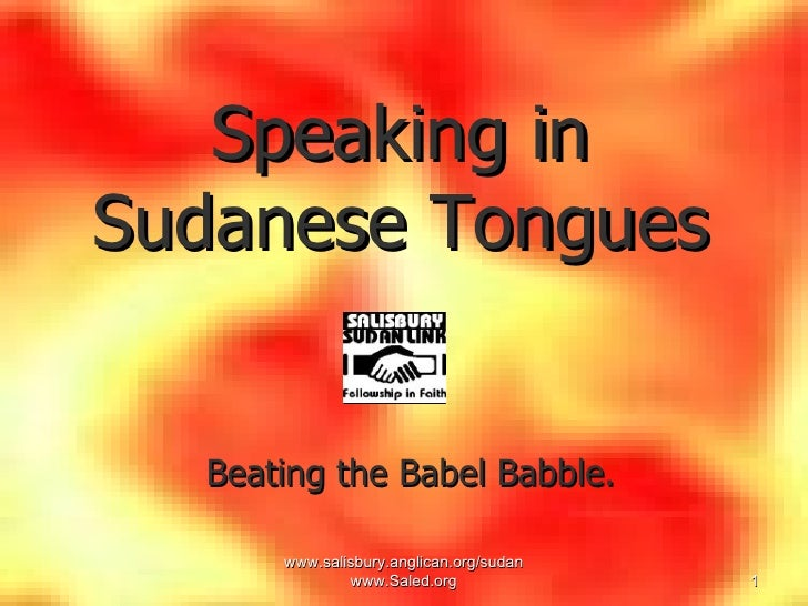 www.salisbury.anglican.org/sudan www.Saled.org Speaking in Sudanese Tongues <ul><ul><li>Beating the Babel Babble. </li></u...