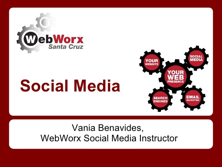 Social Media       Vania Benavides,  WebWorx Social Media Instructor