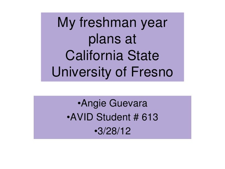My freshman year      plans at  California StateUniversity of Fresno    •Angie Guevara  •AVID Student # 613       •3/28/12