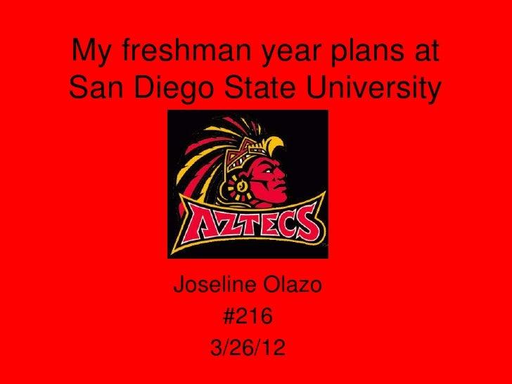 My freshman year plans atSan Diego State University       Joseline Olazo           #216          3/26/12