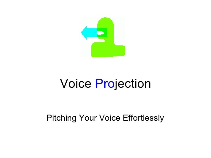 Voice  Pro jection   Pitching Your Voice Effortlessly