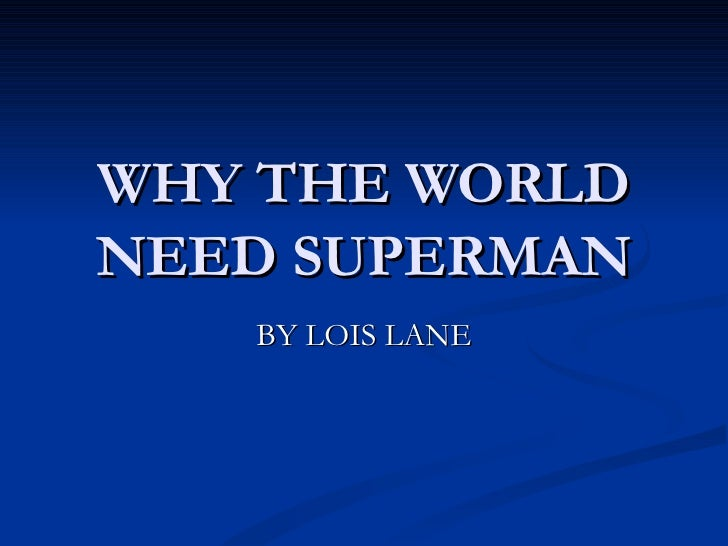 Why The World Need Superman