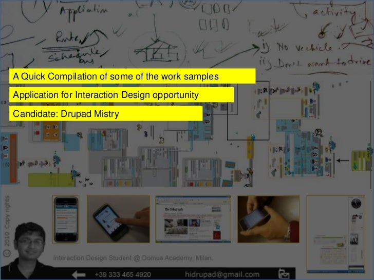A Quick Compilation of some of the work samplesApplication for Interaction Design opportunityCandidate: Drupad Mistry