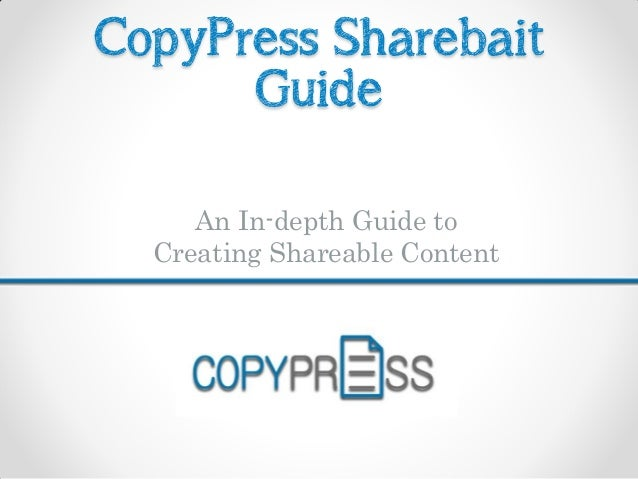 CopyPress Sharebait Guide An In-depth Guide to Creating Shareable Content