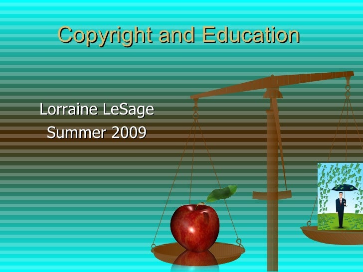 Copyright and Education   Lorraine LeSage  Summer 2009