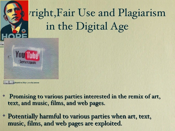 Copyright,Fair Use and Plagiarism  in the Digital Age Uploaded on May 7, 2007by jonsson <ul><li>Promising to various parti...