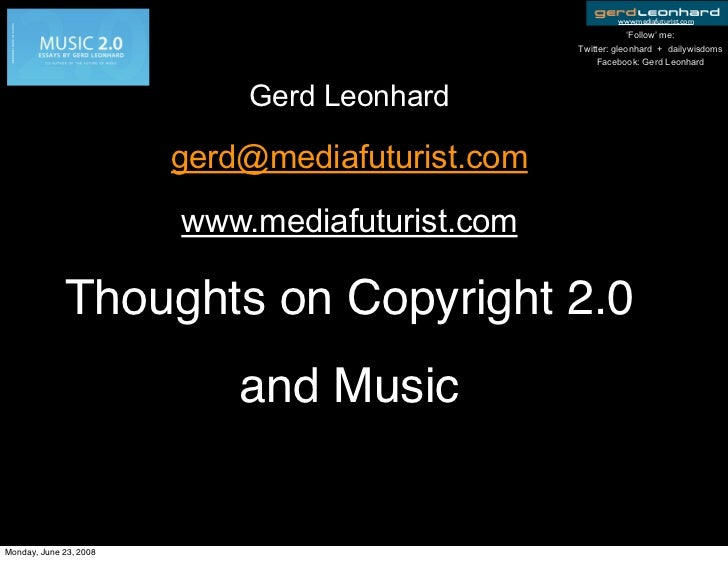 Copyright 2.0 and the Future of Music Gerd Leonhard Norway Think Tank June 2008