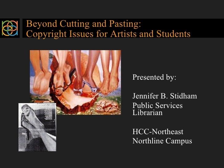 Beyond Cutting and Pasting:  Copyright Issues for Artists and Students <ul><li>Presented by: </li></ul><ul><li>Jennifer B....