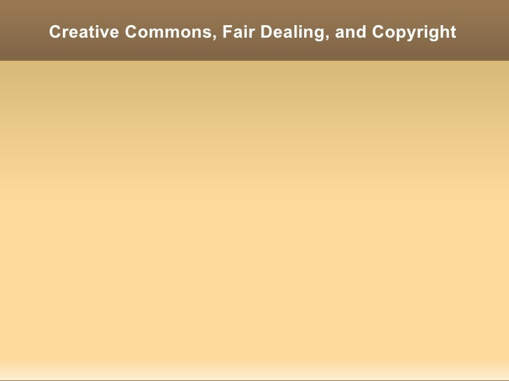 Creative Commons, Fair Dealing, and Copyright