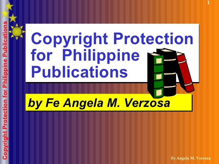 Copyright Protection for  Philippine Publications by Fe Angela M. Verzosa