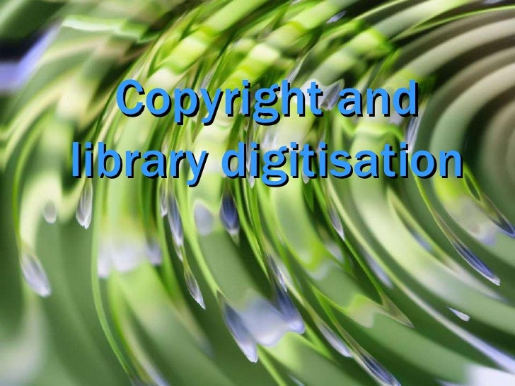 Copyright and Library Digitisation