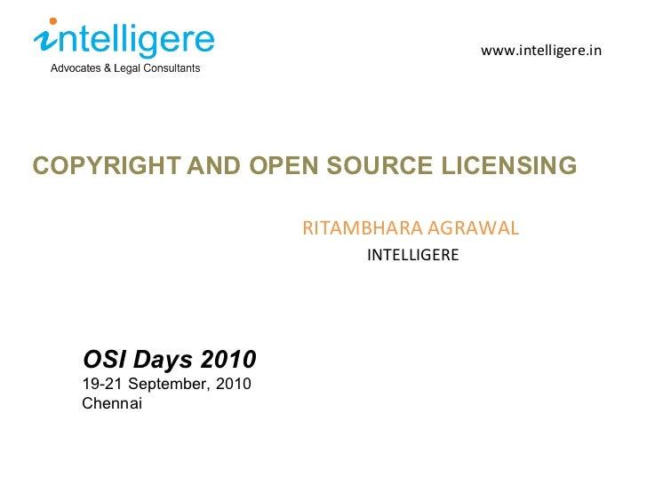 <ul><li>COPYRIGHT AND OPEN SOURCE LICENSING </li></ul>www.intelligere.in RITAMBHARA AGRAWAL INTELLIGERE OSI Days 2010 19-2...