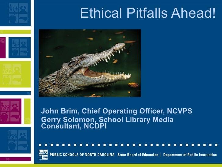 Ethical Pitfalls Ahead! John Brim, Chief Operating Officer, NCVPS Gerry Solomon, School Library Media Consultant, NCDPI