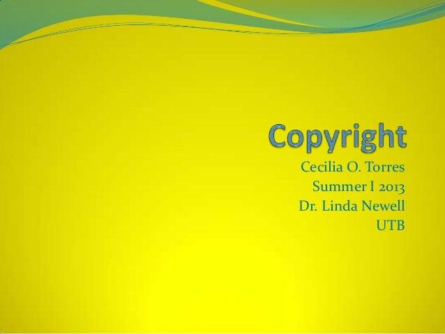 Cecilia O. Torres Summer I 2013 Dr. Linda Newell UTB