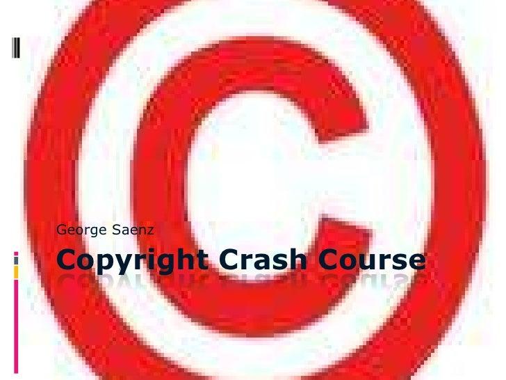 George Saenz<br />Copyright Crash Course<br />