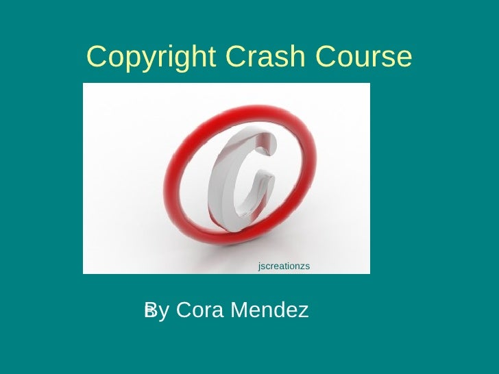 Copyright Crash Course By Cora Mendez jscreationzs