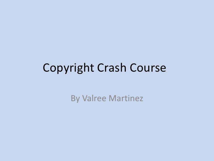 Copyright Crash Course<br />By Valree Martinez<br />