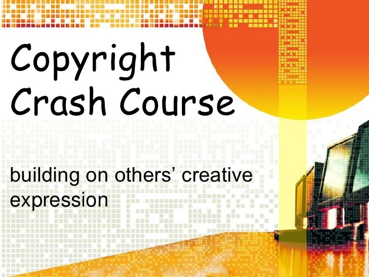 Copyright Crash Course<br />building on others' creative expression<br />