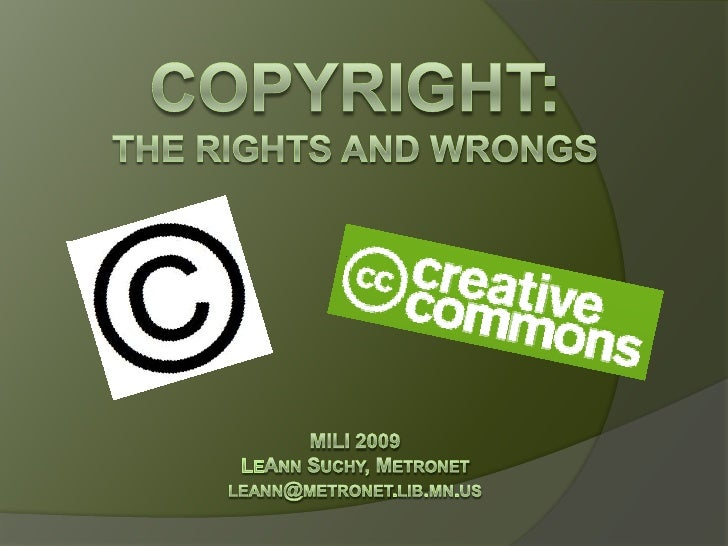 Copyright:The Rights and Wrongs<br />MILI 2009<br />LeAnn Suchy, Metronet<br />leann@metronet.lib.mn.us<br />