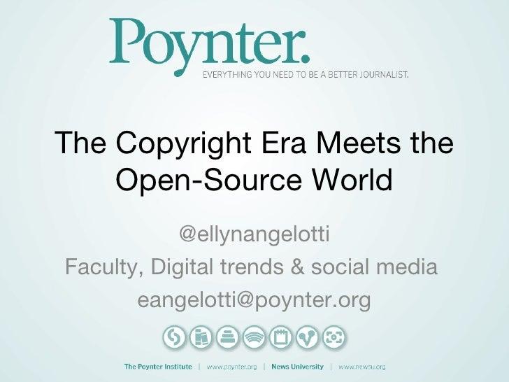 The Copyright Era Meets the    Open-Source World            @ellynangelottiFaculty, Digital trends & social media       ea...