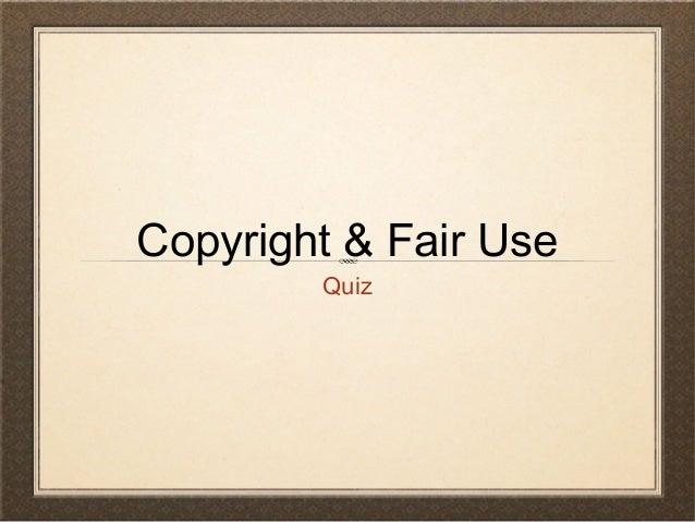 Copyright & Fair Use        Quiz