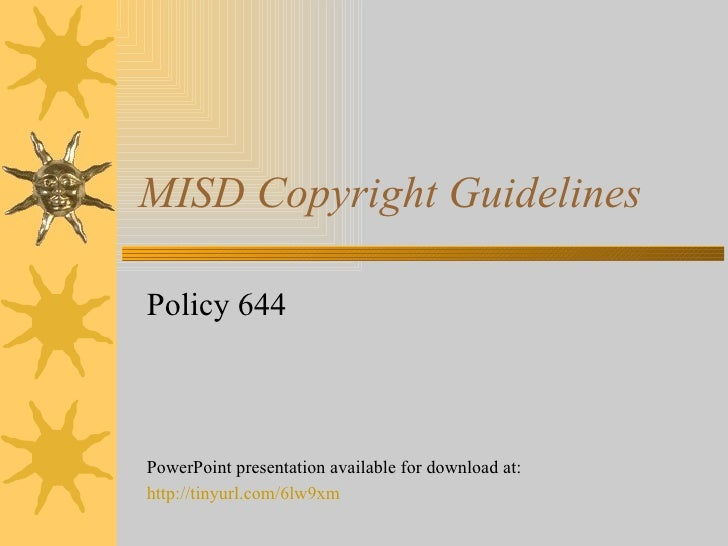 MISD Copyright Guidelines Policy 644 PowerPoint presentation available for download at: http://tinyurl.com/6lw9xm