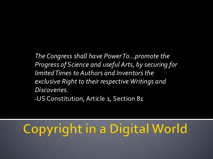 The Congress shall have Power To…promote theProgress of Science and useful Arts, by securing forlimited Times to Authors a...