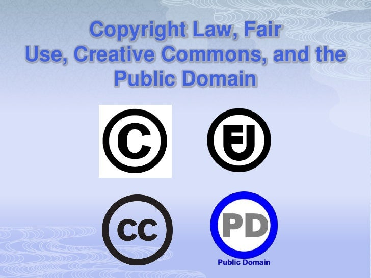 Copyright Law, Fair Use, Creative Commons, and the Public Domain<br />