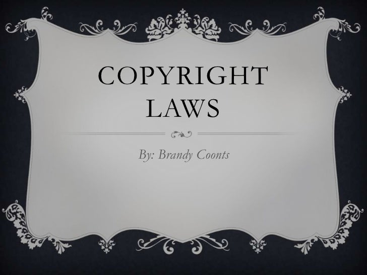 Copyright Laws<br />By: Brandy Coonts<br />
