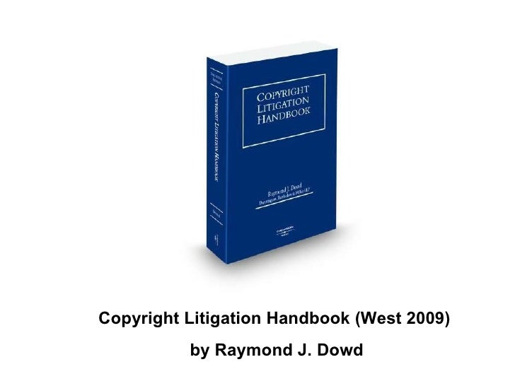 Copyright Litigation Handbook (West 2009)  by Raymond J. Dowd