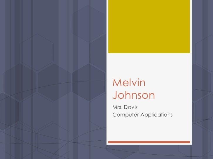 MelvinJohnsonMrs. DavisComputer Applications