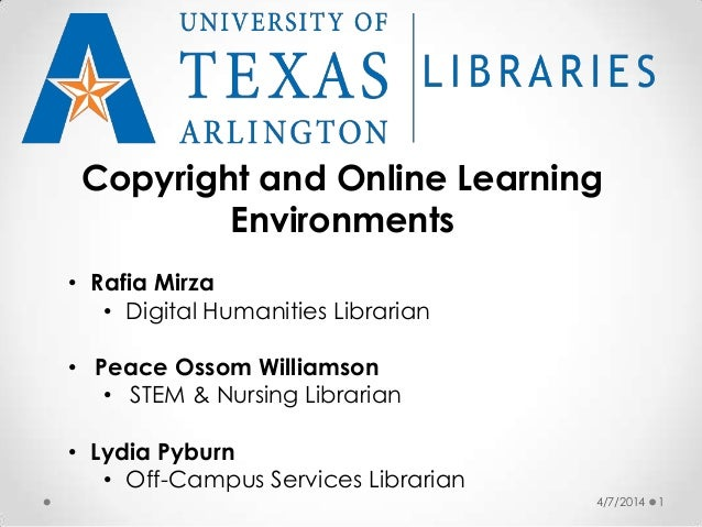 4/7/2014 1 Copyright and Online Learning Environments • Rafia Mirza • Digital Humanities Librarian • Peace Ossom Williamso...