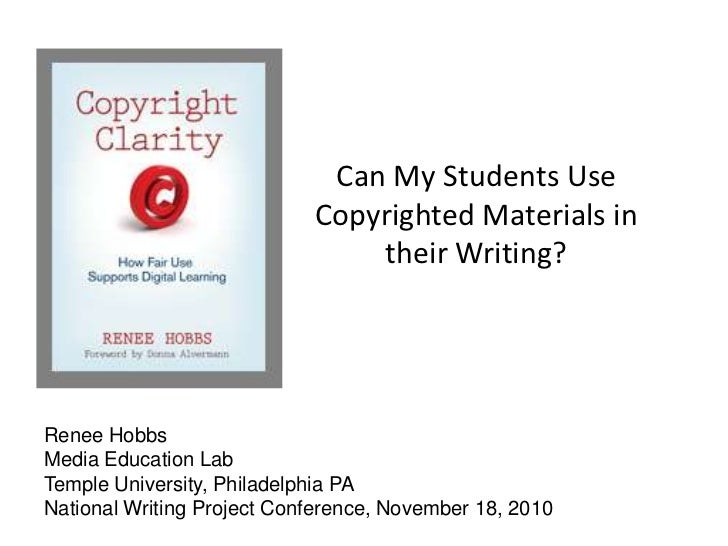 Can My Students Use Copyrighted Materials in their Writing?<br />Renee Hobbs<br />Media Education Lab<br />Temple Universi...
