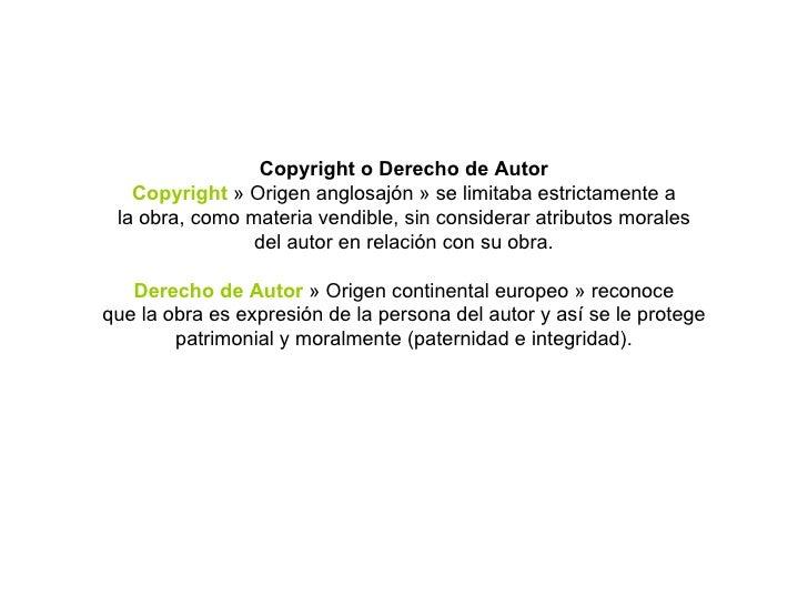 Copyright o Derecho de Autor Copyright  » Origen anglosajón » se limitaba estrictamente a la obra, como materia vendible, ...
