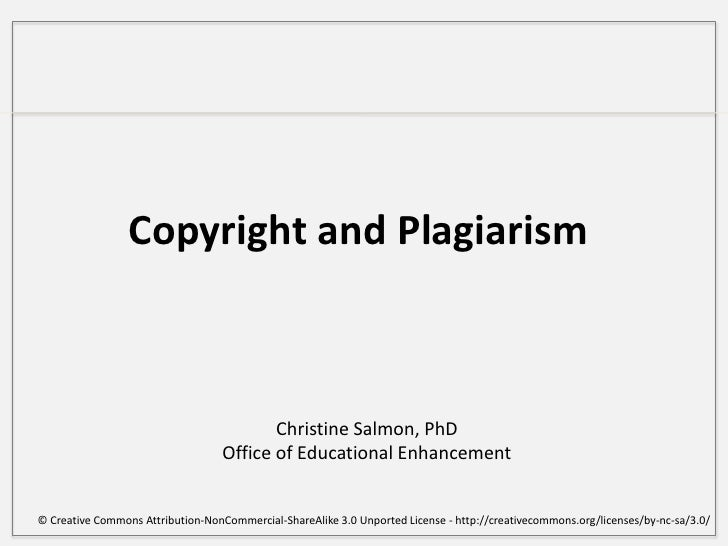 Copyright and Plagiarism<br />Christine Salmon, PhD<br />Office of Educational Enhancement<br />© Creative Commons Attribu...