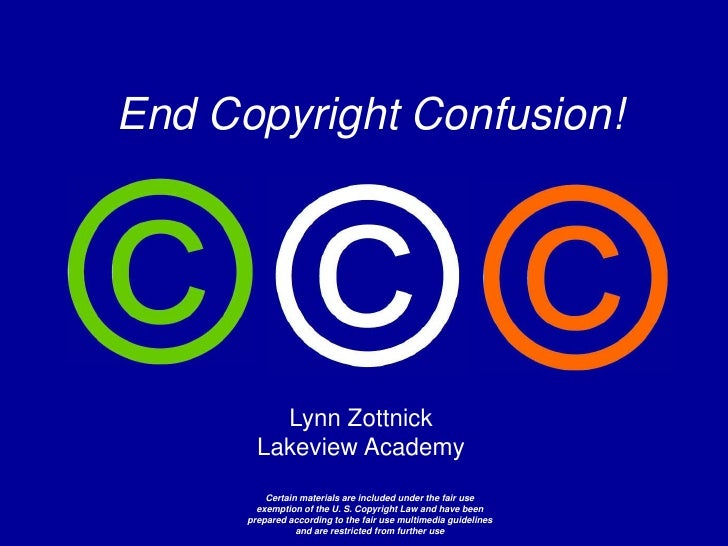 End Copyright Confusion!<br />Lynn Zottnick Lakeview Academy <br />Certain materials are included under the fair use exemp...